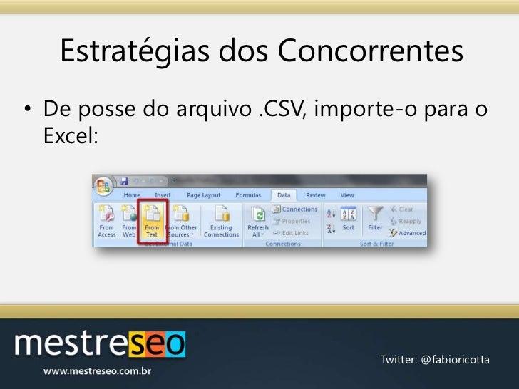 Estratégias dos Concorrentes<br />De posse do arquivo .CSV, importe-o para o Excel:<br />