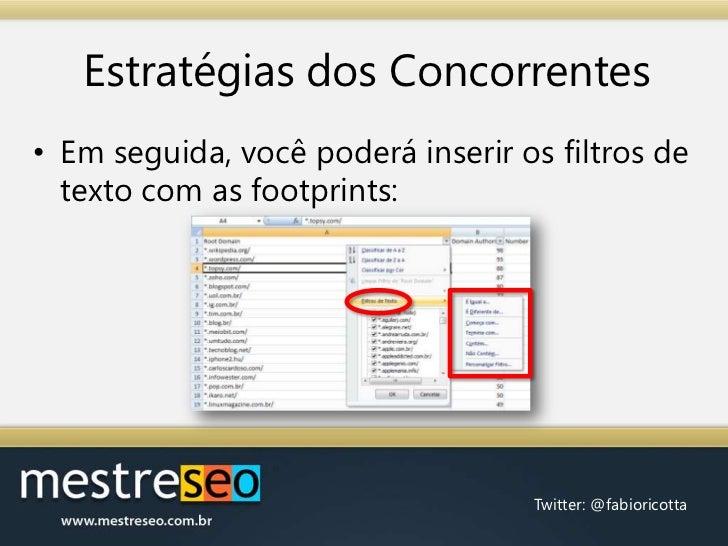 Estratégias dos Concorrentes<br />Em seguida, você poderá inserir os filtros de texto com as footprints:<br />