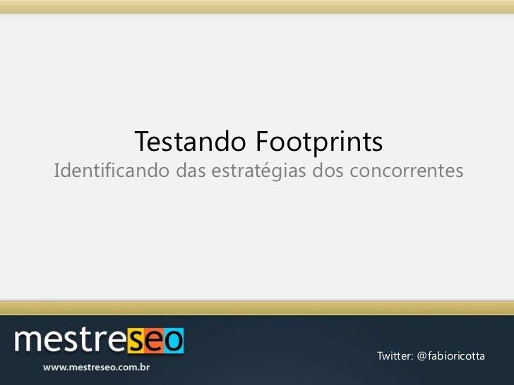 Testando FootprintsIdentificando das estratégias dos concorrentes<br />