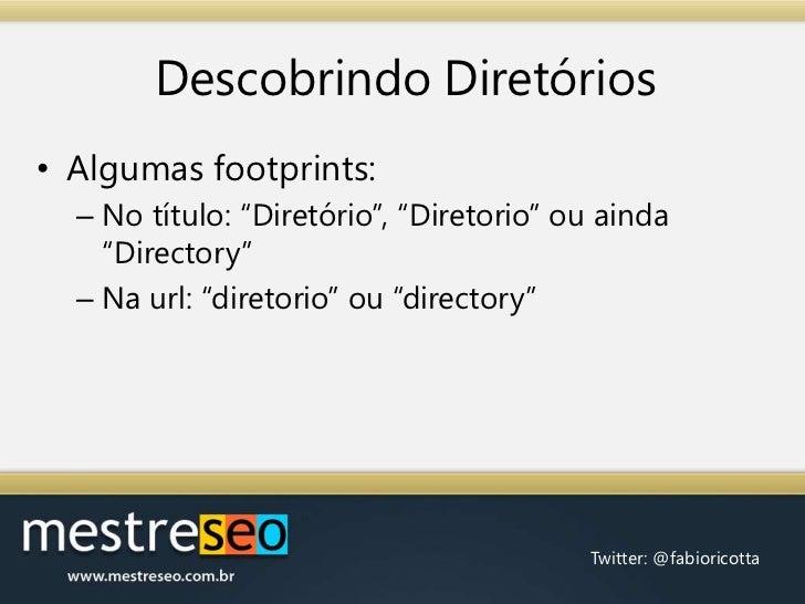 """Descobrindo Diretórios<br />Algumas footprints:<br />No título: """"Diretório"""", """"Diretorio"""" ou ainda """"Directory""""<br />Na url:..."""