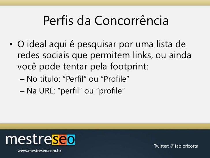 Perfis da Concorrência<br />O ideal aqui é pesquisar por uma lista de redes sociais que permitem links, ou ainda você pode...