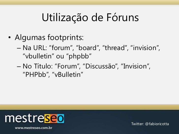 "Utilização de Fóruns<br />Algumasfootprints:<br />Na URL: ""forum"", ""board"", ""thread"", ""invision"", ""vbulletin""ou ""phpbb""<br..."