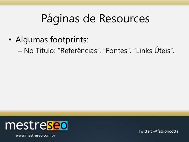 "Páginas de Resources<br />Algumas footprints:<br />No Título: ""Referências"", ""Fontes"", ""Links Úteis"".<br />"