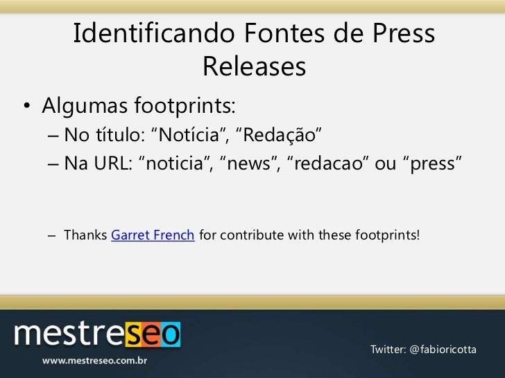 """Identificando Fontes de Press Releases<br />Algumas footprints:<br />No título: """"Notícia"""", """"Redação""""<br />Na URL: """"noticia..."""