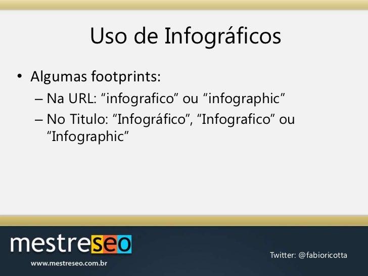 """Uso de Infográficos<br />Algumas footprints:<br />Na URL: """"infografico"""" ou """"infographic""""<br />No Titulo: """"Infográfico"""", """"I..."""