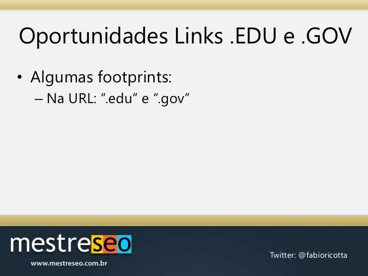 """Oportunidades Links .EDU e .GOV<br />Algumas footprints:<br />Na URL: """".edu"""" e """".gov""""<br />"""
