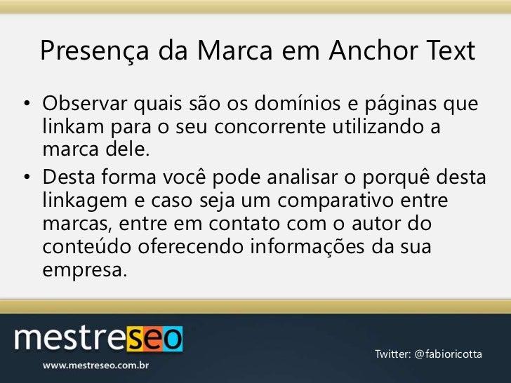 Presença da Marca em AnchorText<br />Observar quais são os domínios e páginas que linkam para o seu concorrente utilizando...