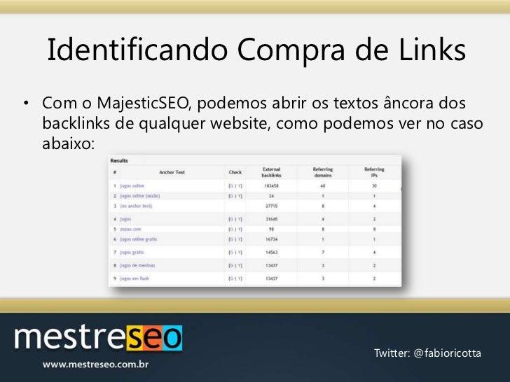 Identificando Compra de Links<br />Com o MajesticSEO, podemos abrir os textos âncora dos backlinks de qualquer website, co...