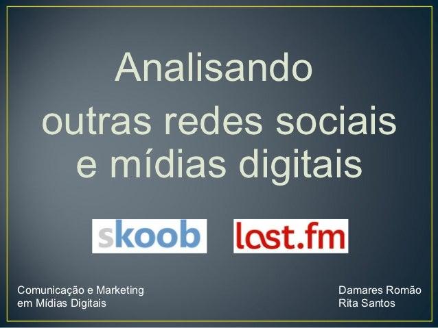 Analisando    outras redes sociais      e mídias digitaisComunicação e Marketing   Damares Romãoem Mídias Digitais        ...