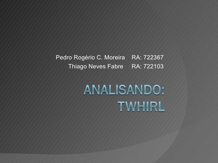 Pedro Rogério C. Moreira  RA: 722367 Thiago Neves Fabre  RA: 722103