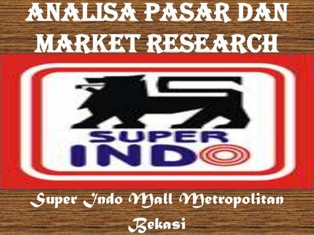 Analisa Pasar danMarket ResearchSuper Indo Mall Metropolitan           Bekasi