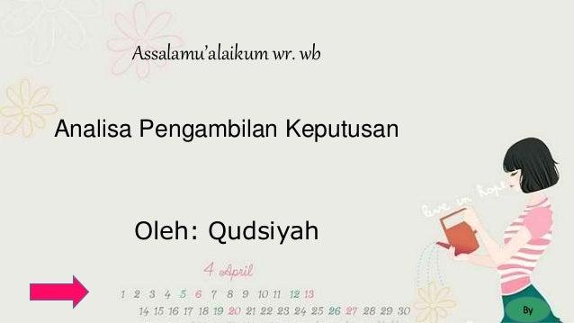 Assalamu'alaikum wr. wb Analisa Pengambilan Keputusan Oleh: Qudsiyah By