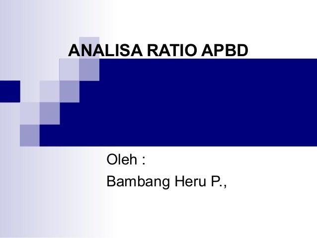 ANALISA RATIO APBD   Oleh :   Bambang Heru P.,