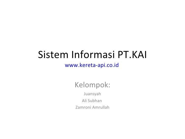 Sistem Informasi PT.KAI www.kereta-api.co.id   Kelompok: Juansyah Ali Subhan  Zamroni Amrullah