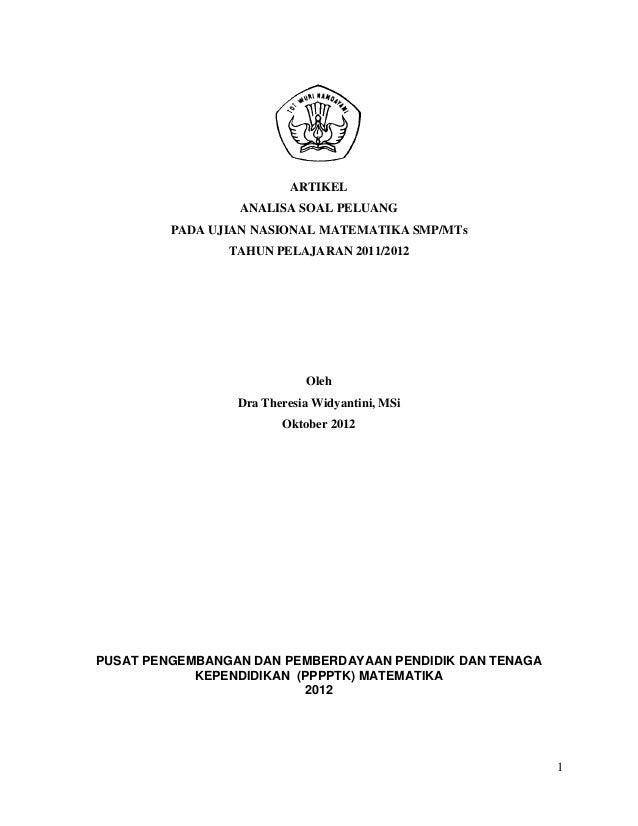 1 ARTIKEL ANALISA SOAL PELUANG PADA UJIAN NASIONAL MATEMATIKA SMP/MTs TAHUN PELAJARAN 2011/2012 Oleh Dra Theresia Widyanti...