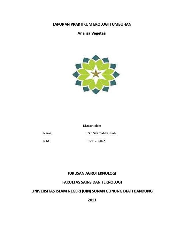 LAPORAN PRAKTIKUM EKOLOGI TUMBUHAN Analisa Vegetasi  Disusun oleh: Nama  : Siti Salamah Fauziah  NIM  : 1211706072  JURUSA...