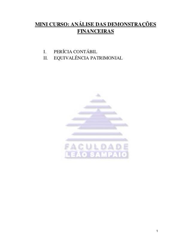 MINI CURSO: ANÁLISE DAS DEMONSTRAÇÕES              FINANCEIRAS  I.    PERÍCIA CONTÁBIL  II.   EQUIVALÊNCIA PATRIMONIAL    ...