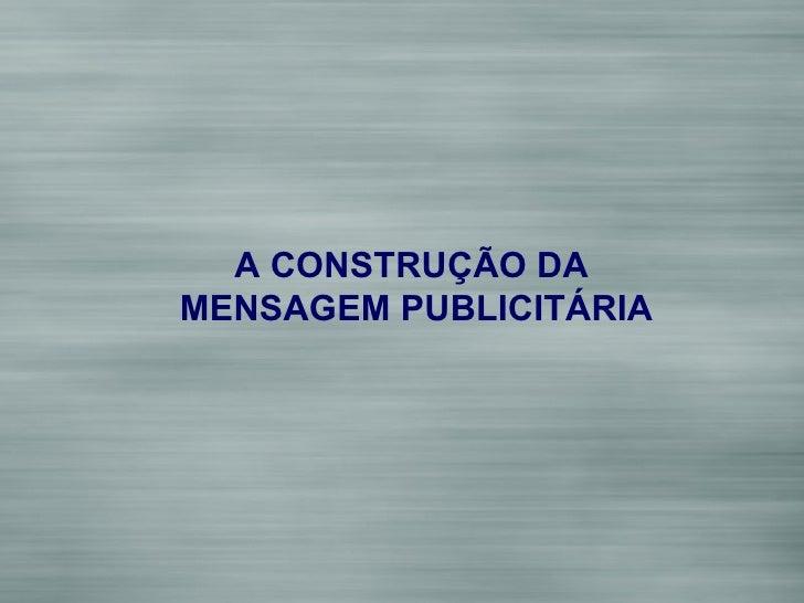 A CONSTRUÇÃO DA  MENSAGEM PUBLICITÁRIA