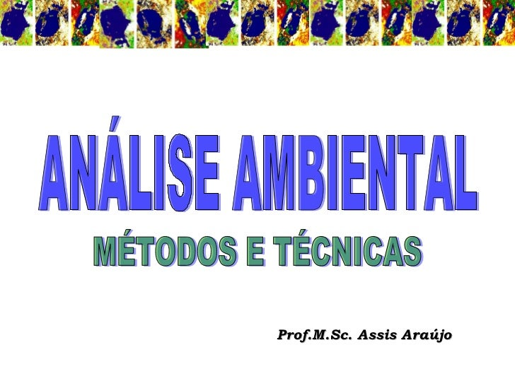 Prof.M.Sc. Assis Araújo ANÁLISE AMBIENTAL MÉTODOS E TÉCNICAS
