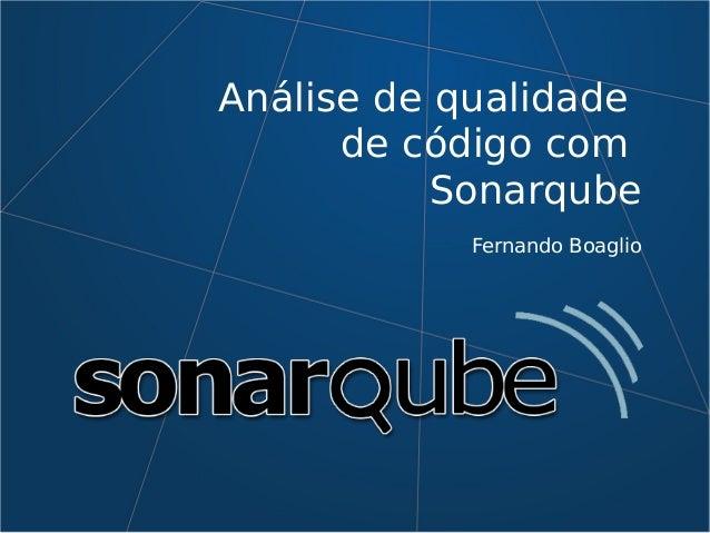 Análise de qualidade de código com Sonarqube Fernando Boaglio