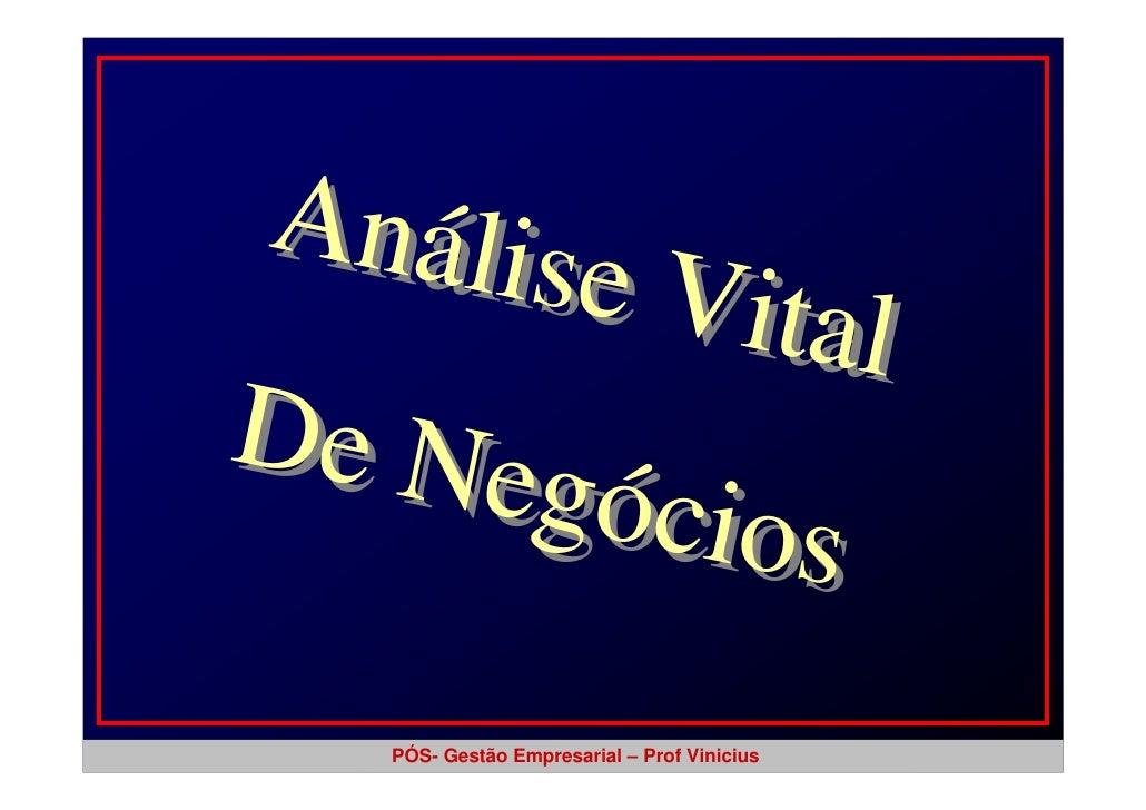 Anális        e Vital De Ne      gócios     PÓS- Gestão Empresarial – Prof Vinicius