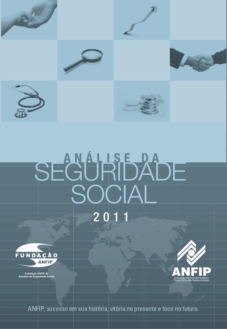 ANÁLISE DA  SEGURIDADE    SOCIAL                          2011ANFIP, sucesso em sua história, vitória no presente e foco n...