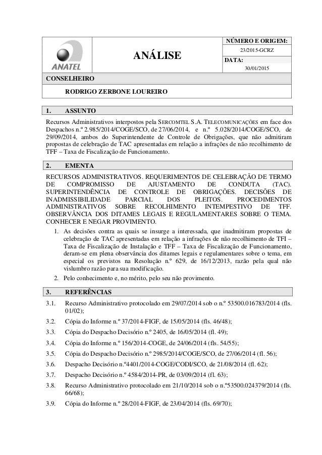 ANÁLISE NÚMERO E ORIGEM: 23/2015-GCRZ DATA: 30/01/2015 CONSELHEIRO RODRIGO ZERBONE LOUREIRO 1. ASSUNTO Recursos Administra...