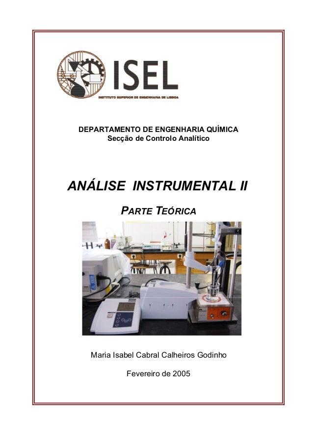 DEPARTAMENTO DE ENGENHARIA QUÍMICA Secção de Controlo Analítico ANÁLISE INSTRUMENTAL II PARTE TEÓRICA Maria Isabel Cabral ...