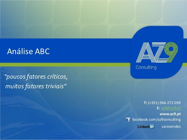 """Análise ABC """"poucos fatores críticos, muitos fatores triviais"""" T: (+351) 966 272 039 E: az9@az9.pt www.az9.pt facebook.com..."""