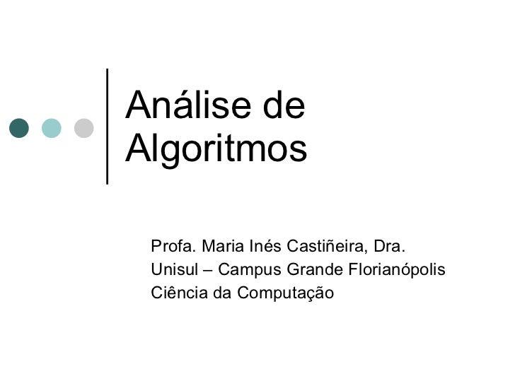 Análise deAlgoritmos Profa. Maria Inés Castiñeira, Dra. Unisul – Campus Grande Florianópolis Ciência da Computação