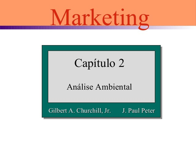 Capítulo 2 Análise Ambiental Marketing Gilbert A. Churchill, Jr. J. Paul PeterGilbert A. Churchill, Jr. J. Paul Peter