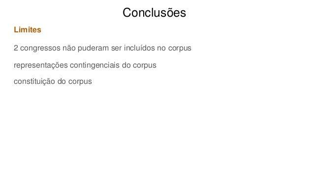 Conclusões Limites 2 congressos não puderam ser incluídos no corpus representações contingenciais do corpus constituição d...