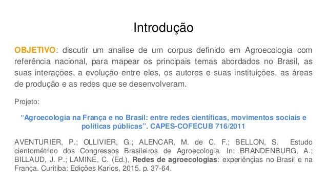 Introdução OBJETIVO: discutir um analise de um corpus definido em Agroecologia com referência nacional, para mapear os pri...