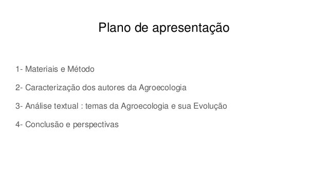 Plano de apresentação 1- Materiais e Método 2- Caracterização dos autores da Agroecologia 3- Análise textual : temas da Ag...