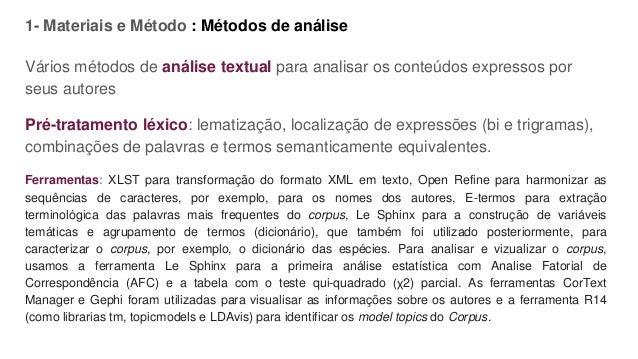 1- Materiais e Método : Métodos de análise Vários métodos de análise textual para analisar os conteúdos expressos por seus...