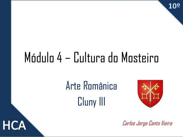 Módulo 4 – Cultura do Mosteiro Arte Românica Cluny III Carlos Jorge Canto Vieira