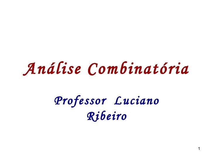 Análise Combinatória Professor  Luciano Ribeiro