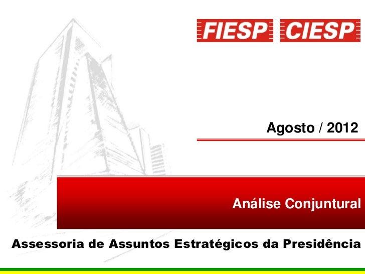 Agosto / 2012                               Análise ConjunturalAssessoria de Assuntos Estratégicos da Presidência         ...
