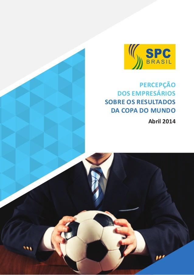 PERCEPÇÃO DOS EMPRESÁRIOS SOBRE OS RESULTADOS DA COPA DO MUNDO Abril 2014