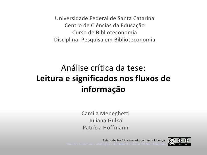 Análise crítica da tese: Leitura e significados nos fluxos de informação Camila Meneghetti Juliana Gulka Patrícia Hoffmann...