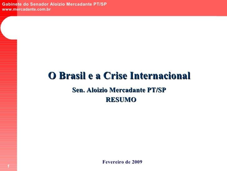 O Brasil e a Crise Internacional Sen. Aloizio Mercadante PT/SP Fevereiro de 2009 RESUMO