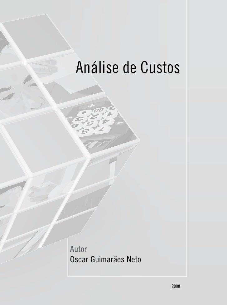 Análise de CustosAutorOscar Guimarães Neto                       2008