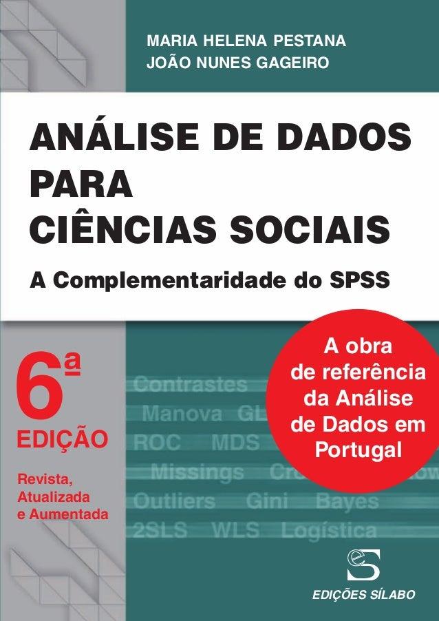 ANÁLISE DE DADOS PARA CIÊNCIAS SOCIAIS A Complementaridade do SPSS 6ª EDIÇÃO Revista, Atualizada e Aumentada MARIA HELENA ...