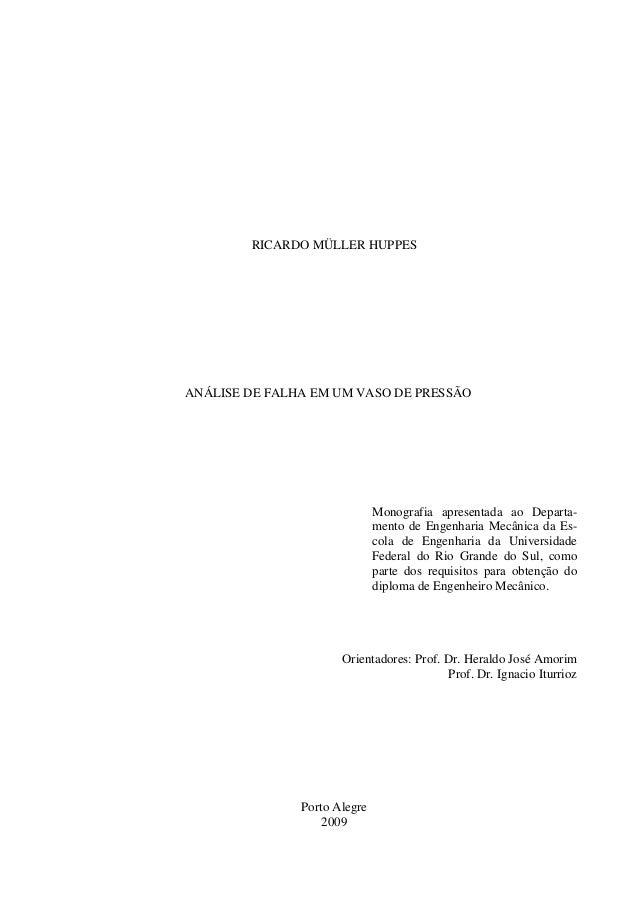 RICARDO MÜLLER HUPPES  ANÁLISE DE FALHA EM UM VASO DE PRESSÃO  Monografia apresentada ao Departamento de Engenharia Mecâni...
