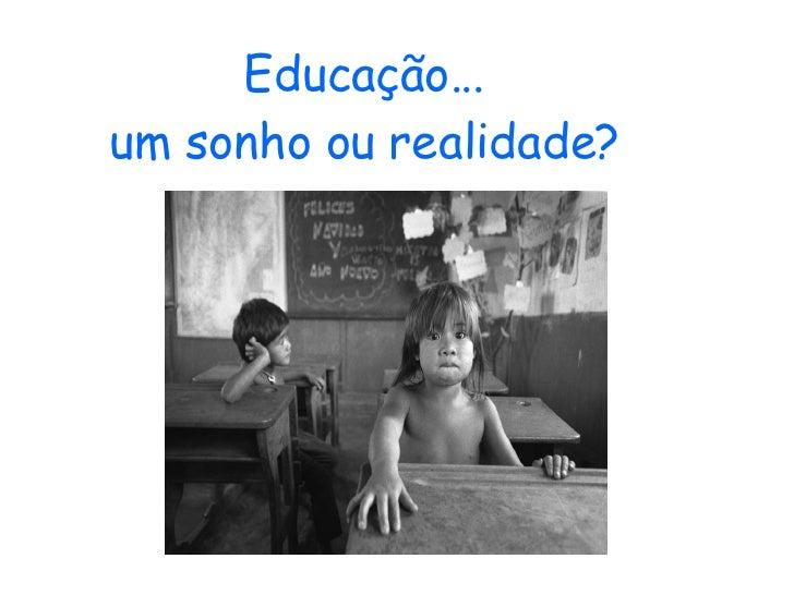 Educação...  um sonho ou realidade?