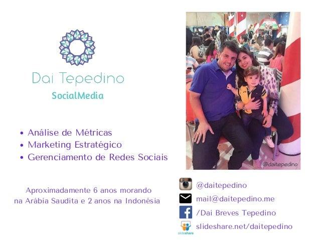 AnálisedeMétricas MarketingEstratégico GerenciamentodeRedesSociais @daitepedino mail@daitepedino.me /DaiBrevesTepe...