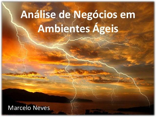 Análise de Negócios em      Ambientes ÁgeisMarcelo Neves