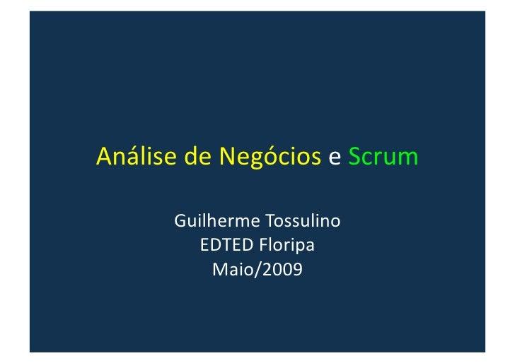 AnálisedeNegócioseScrum        GuilhermeTossulino          EDTEDFloripa           Maio/2009