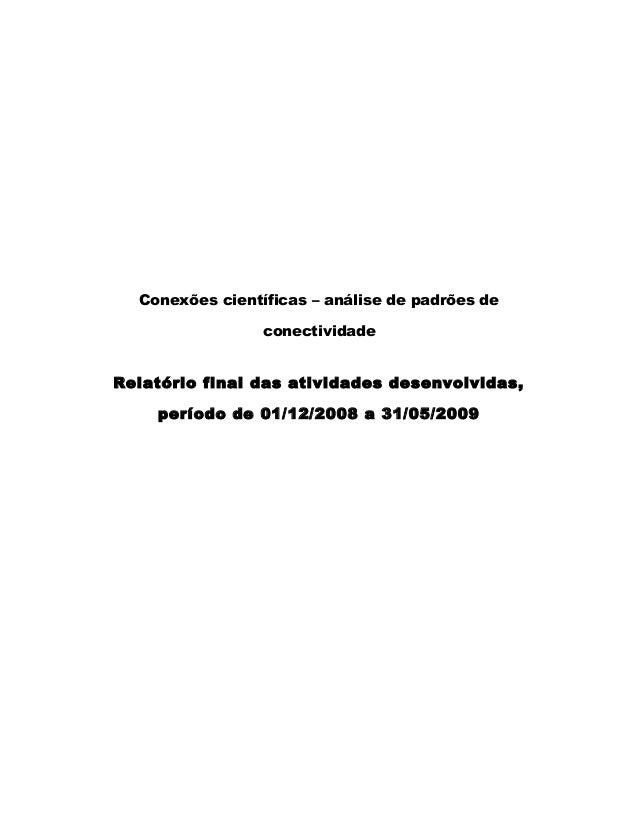 Conexões científicas – análise de padrões de conectividade Relatório final das atividades desenvolvidas, período de 01/12/...