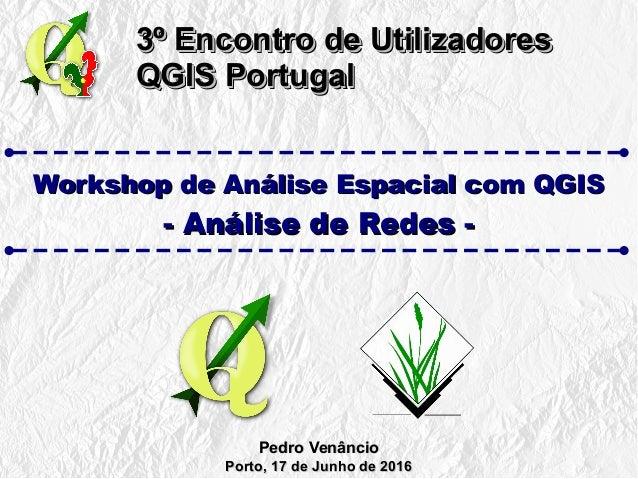 3º Encontro de Utilizadores3º Encontro de Utilizadores QGIS PortugalQGIS Portugal 3º Encontro de Utilizadores3º Encontro d...